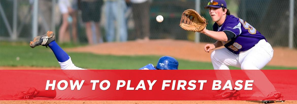 Playing First Base: Learn Footwork, Drills, Positioning and More
